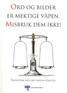 "This is a picture of the ""vær værsom-plakaten"". It displays the words ""ord og bilder er mektige våpen: Misbruk dem ikke!"""